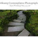 Miksang Contemplative Photography; Kyoto Workshop: May 4th – 15th 2016